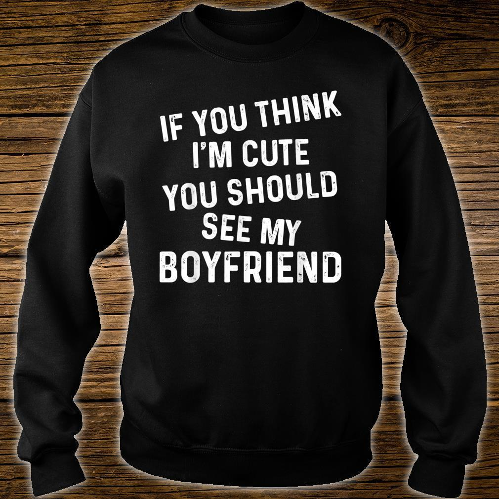 If You Think I'm Cute You Should See My Boyfriend Couples Shirt sweater