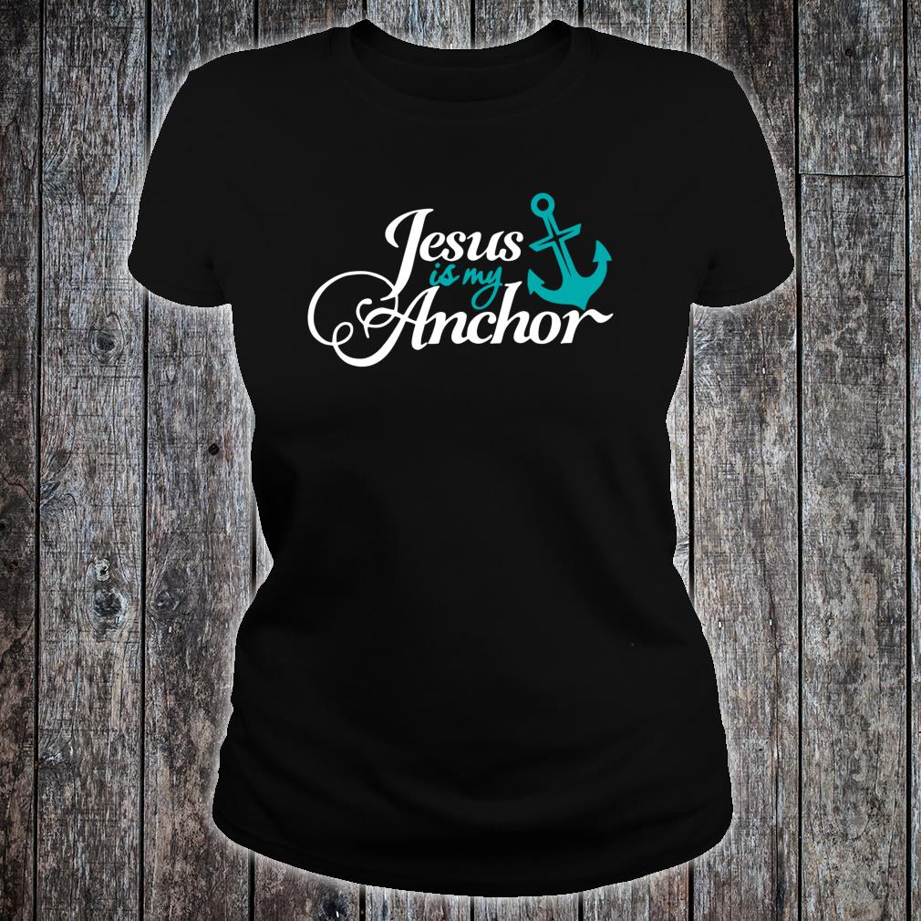 Jesus Is My Anchor Christian Themed Shirt ladies tee