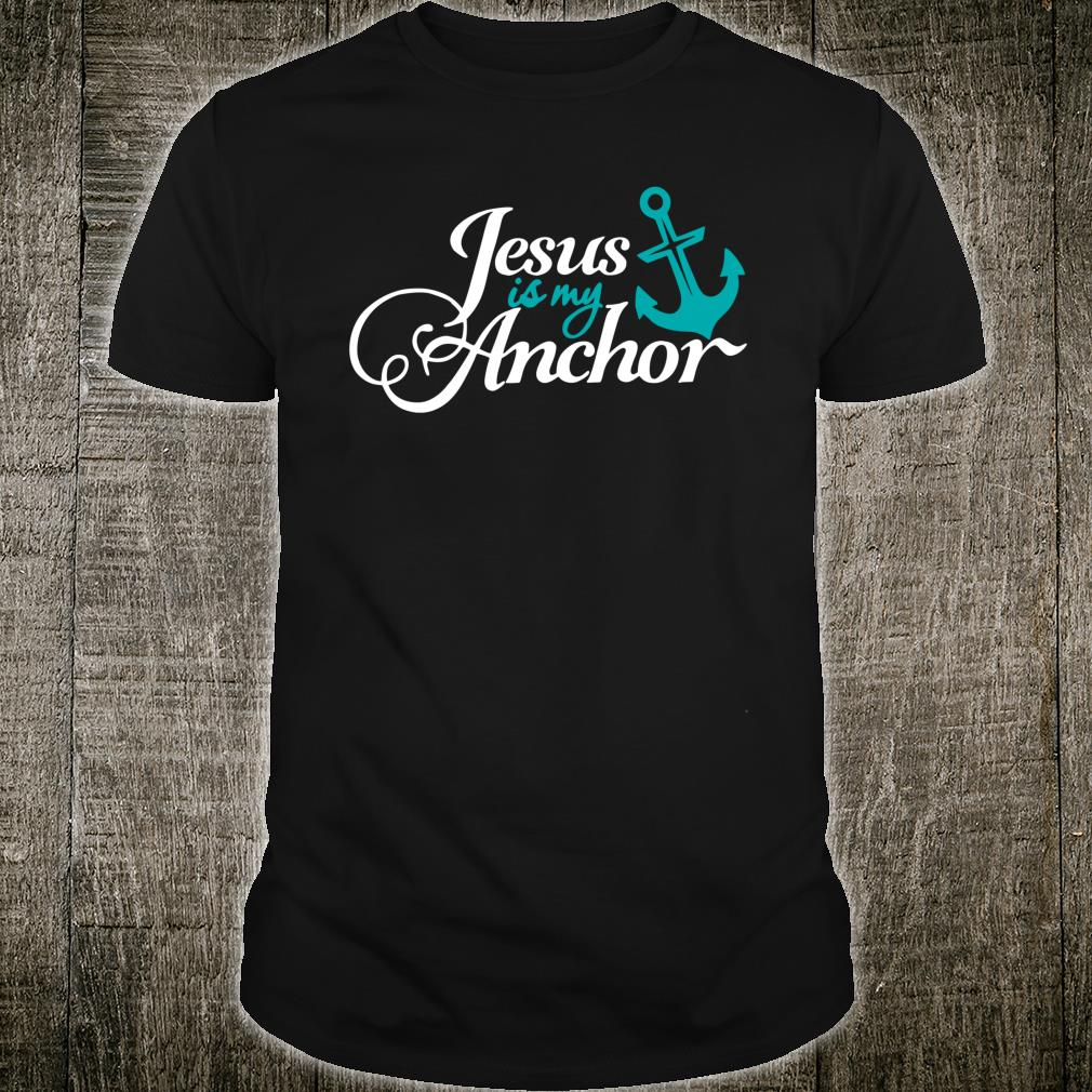 Jesus Is My Anchor Christian Themed Shirt