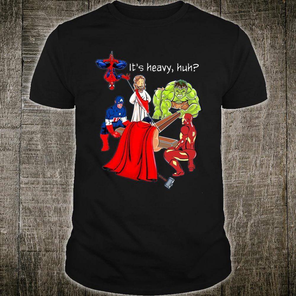 Jesus and Avengers It's heavy huh shirt