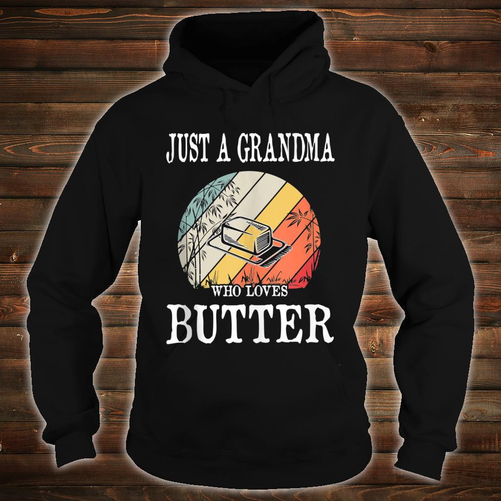 Just A Grandma Who Loves Butter Shirt hoodie