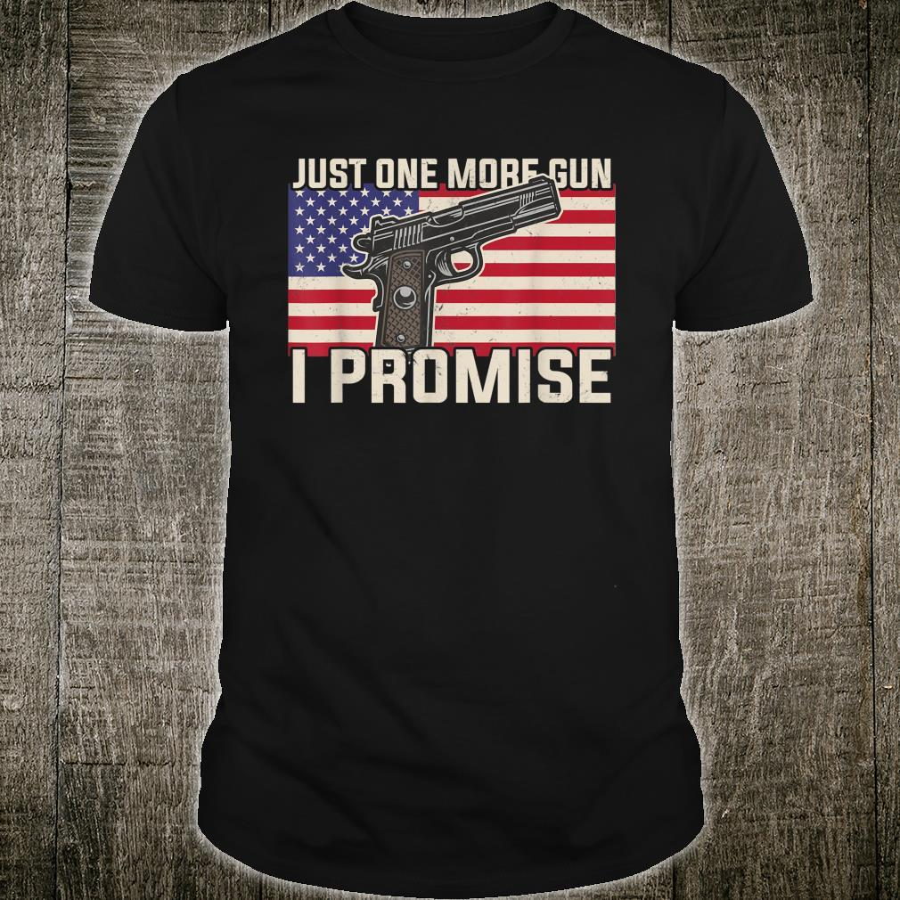 Just One More Gun I Promise Patriotic For Husband Dad Shirt
