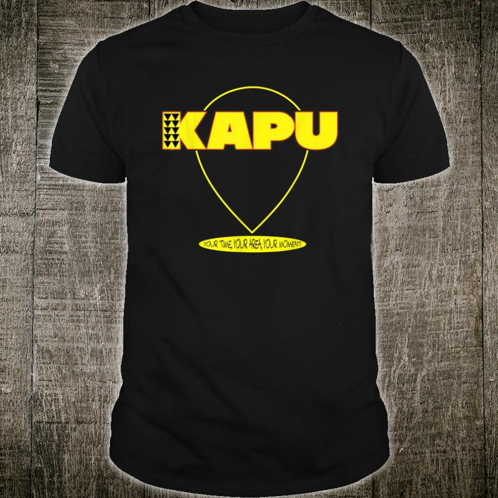 KAPU Your Time Your Area Your Moment Shirt