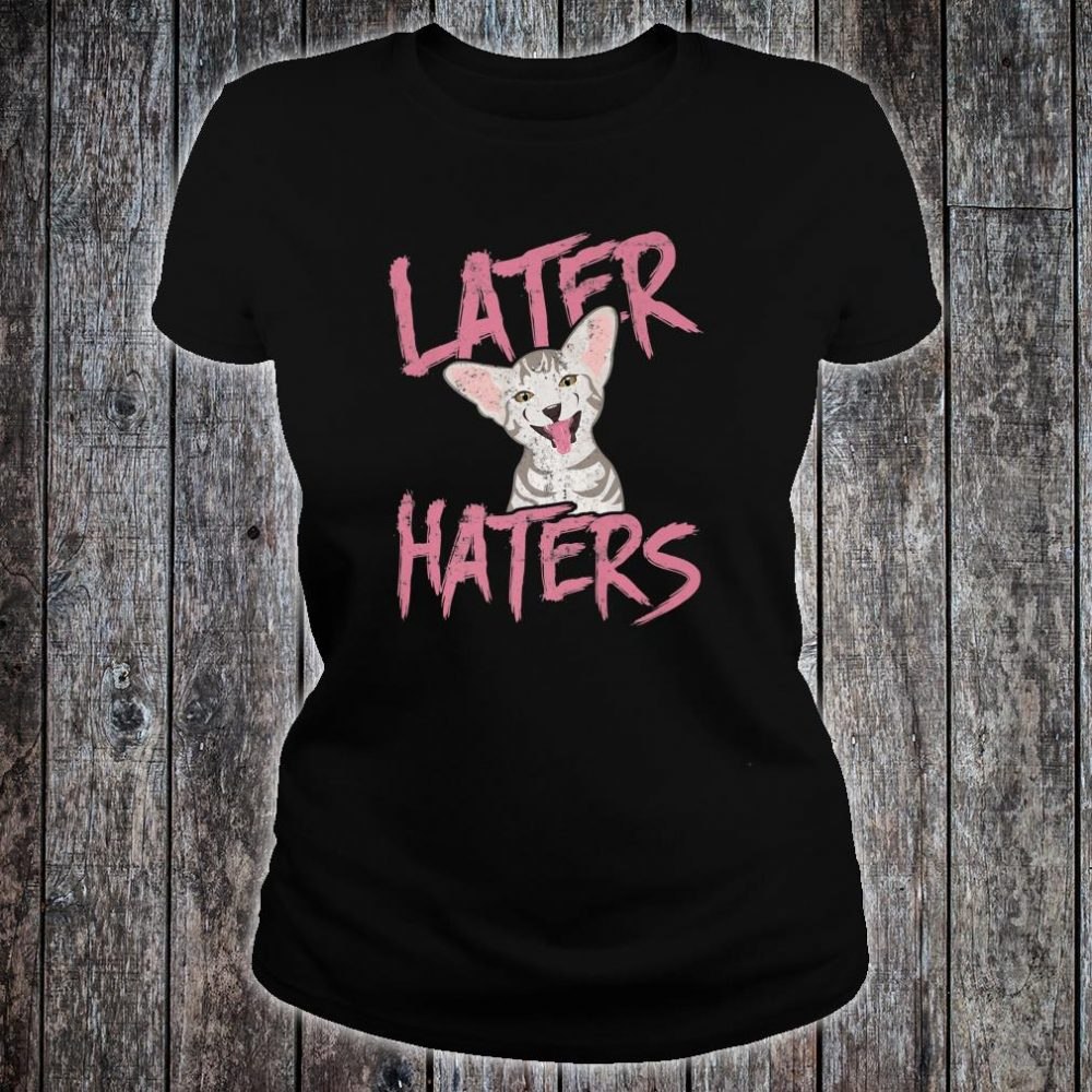 Later Haters Cat Shirt ladies tee