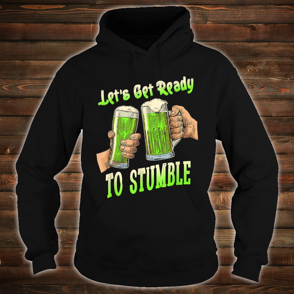 Let's Get Ready To Stumble St Patrick Day Shirt hoodie