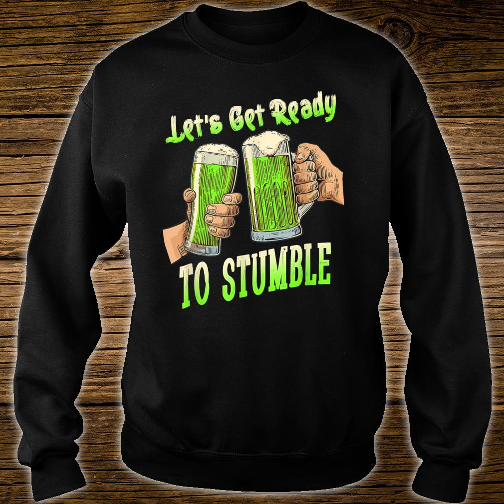 Let's Get Ready To Stumble St Patrick Day Shirt sweater