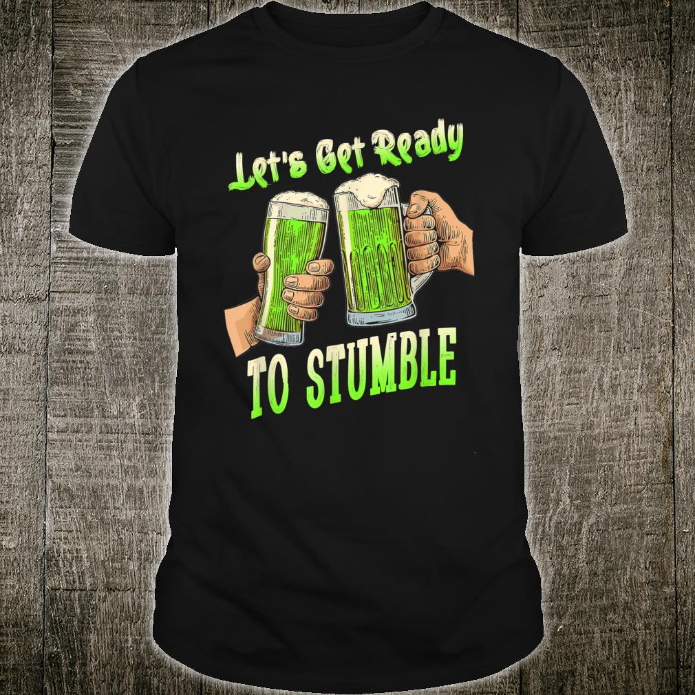 Let's Get Ready To Stumble St Patrick Day Shirt