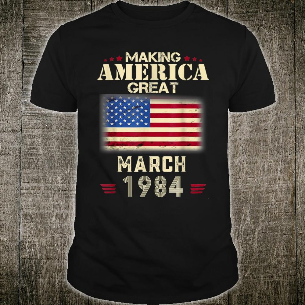 Making America Great Since March 1984 Shirt