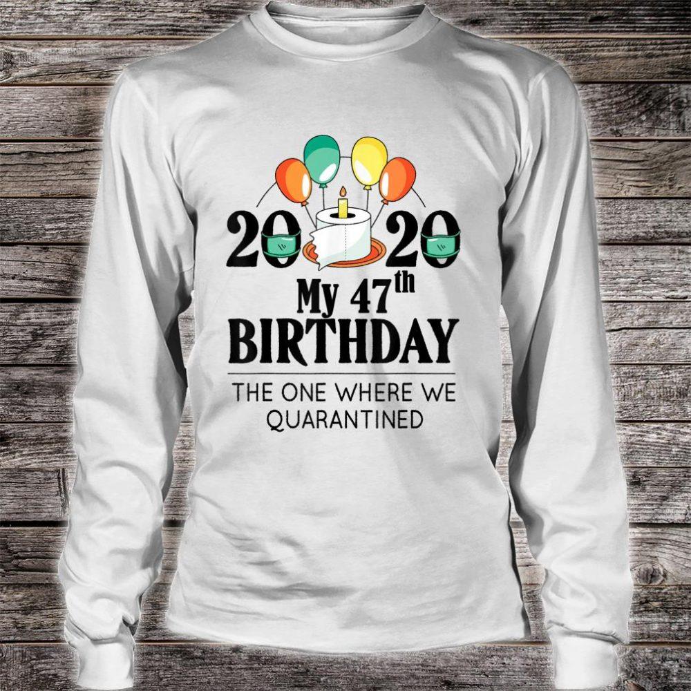My 47th Birthday Quarantine 47 bday 2020 Bad Year Shirt long sleeved