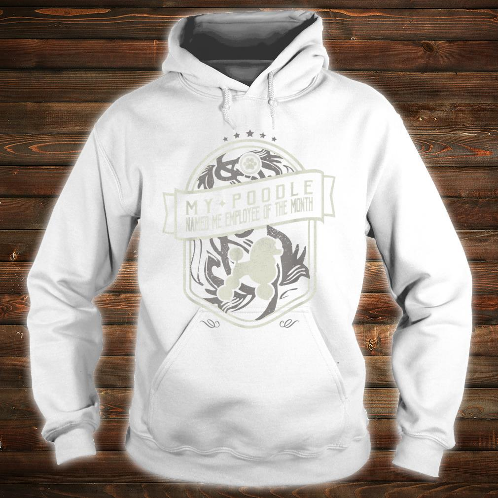 My Poodle Named Me Employee Of The Month Dog Shirt hoodie