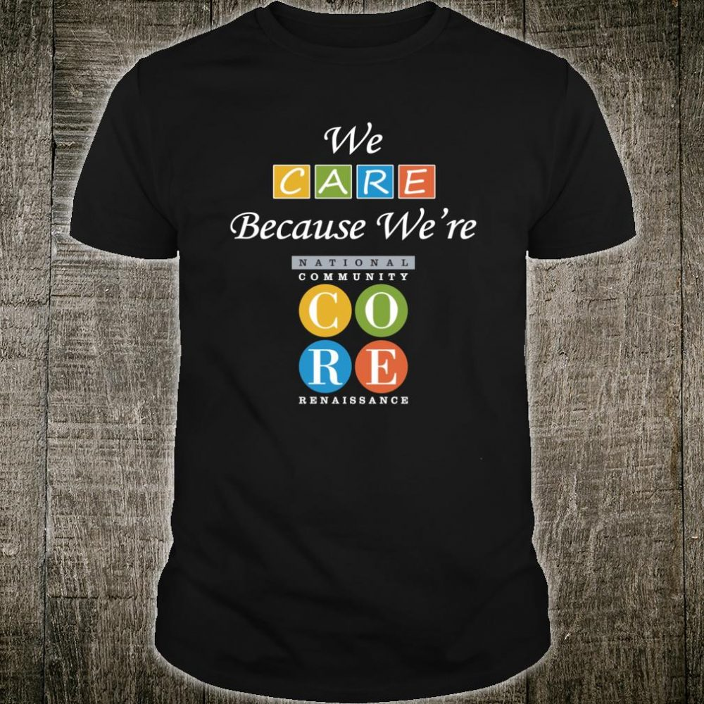 National CORE - We Care Because We're CORE Shirt