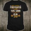 Not Every Firefighter Looks Thsi Good at 50 Shirt