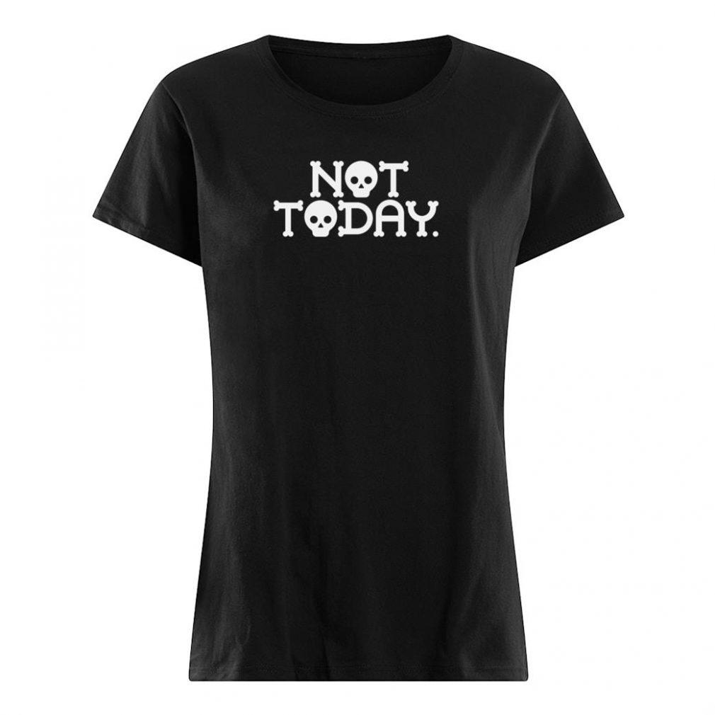Not Today Shirt ladies tee