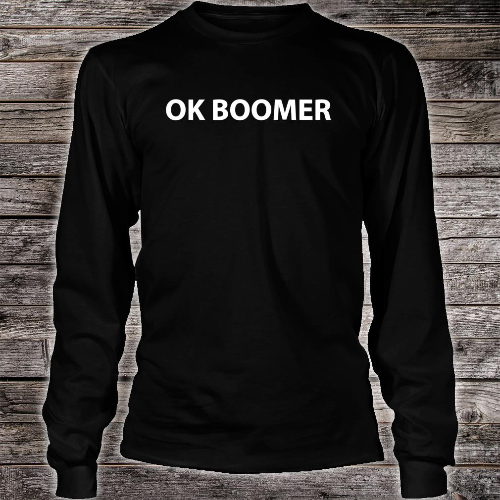 OK Boomer Shirt Long sleeved