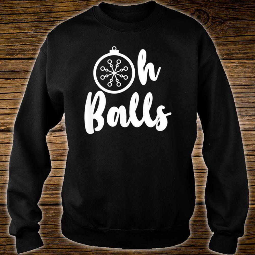 Oh Balls Christmas Meme Shirt sweater