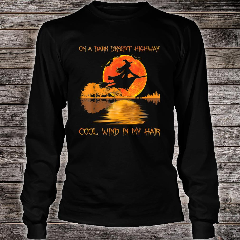 On A Dark Desert Highway Witch Feel Cool Wind In My Hair Shirt Long sleeved