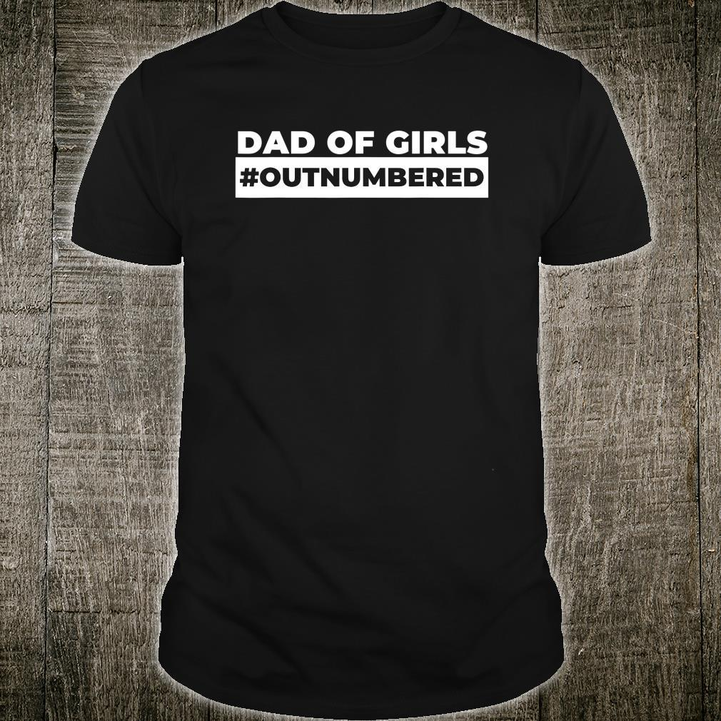 Outnumbered Dad of Girls Best Dad Shirt
