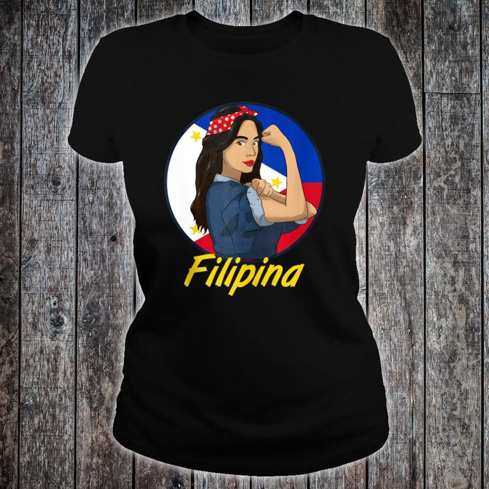 Philippines Pinay Filipina Pride Strong Proud I Shirt ladies tee