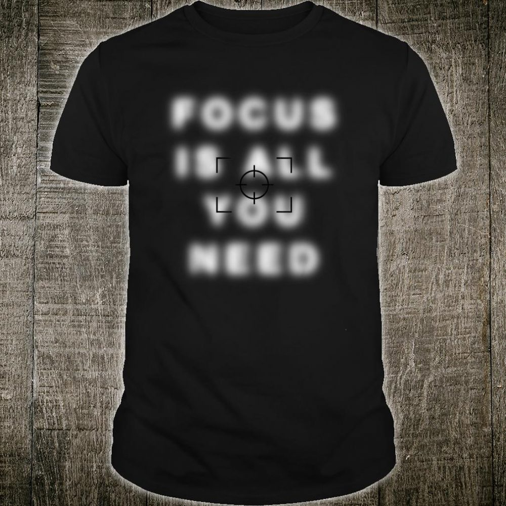 Photographer Focus Is All You Need Camera Lovers Shirt