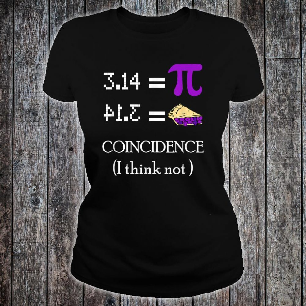 Pi Equals Pie Coincidence I Think Not Pi Day 2020 Shirt ladies tee