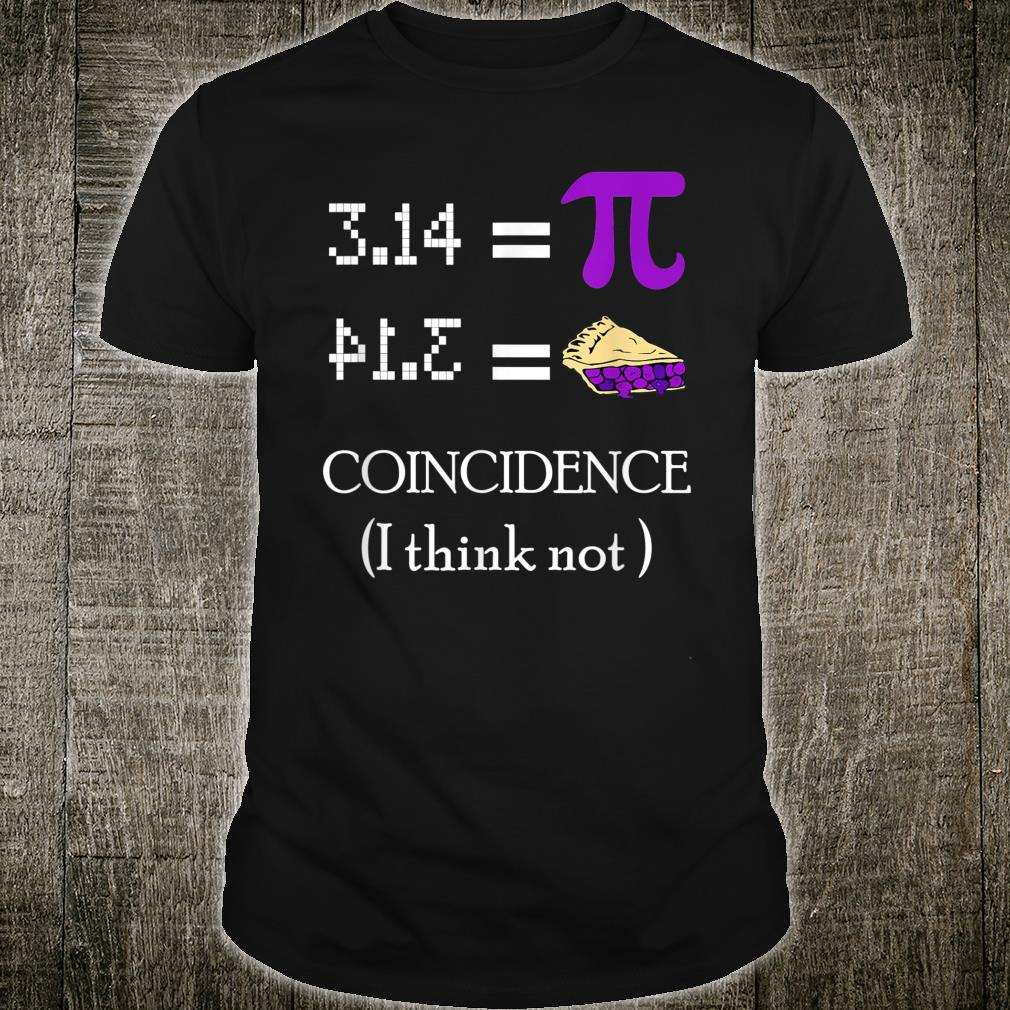 Pi Equals Pie Coincidence I Think Not Pi Day 2020 Shirt