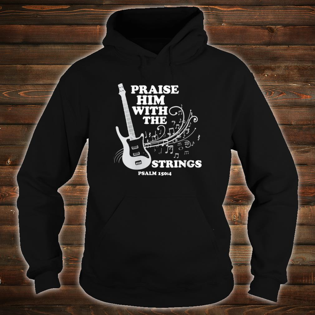 Praise Him With Strings Shirt hoodie