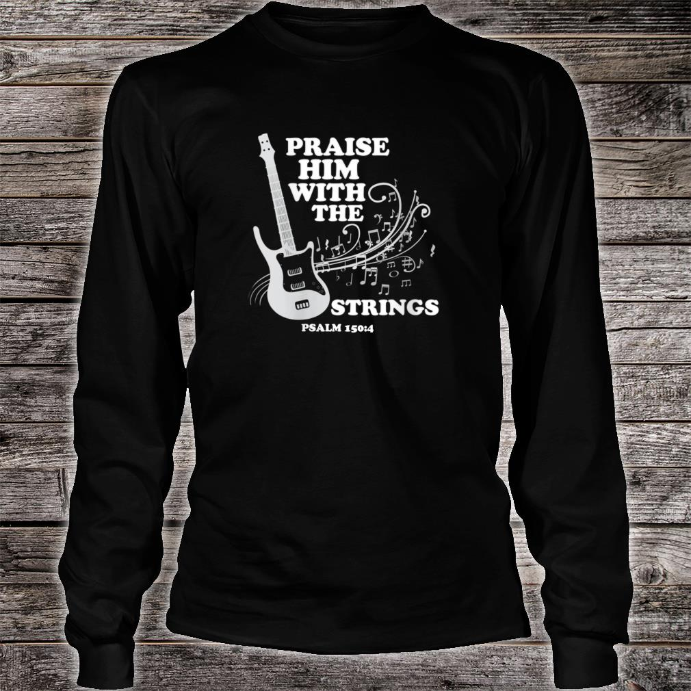 Praise Him With Strings Shirt long sleeved