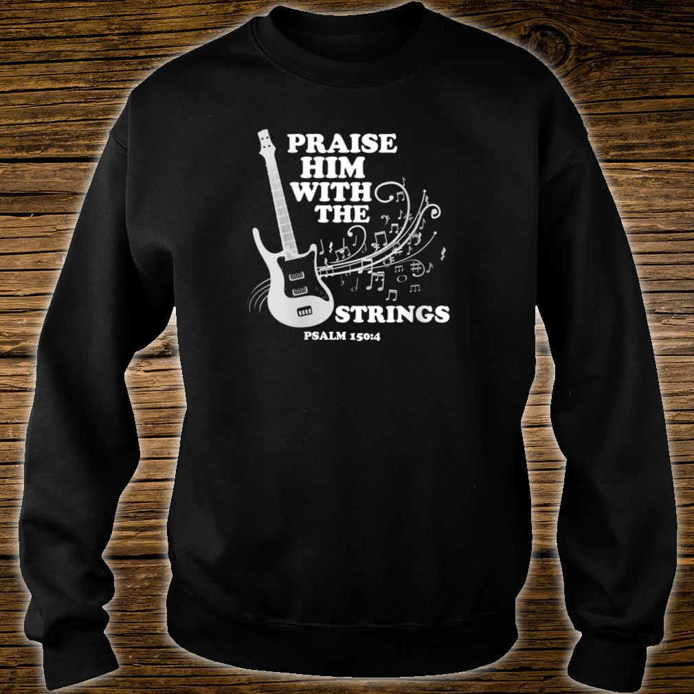 Praise Him With Strings Shirt sweater
