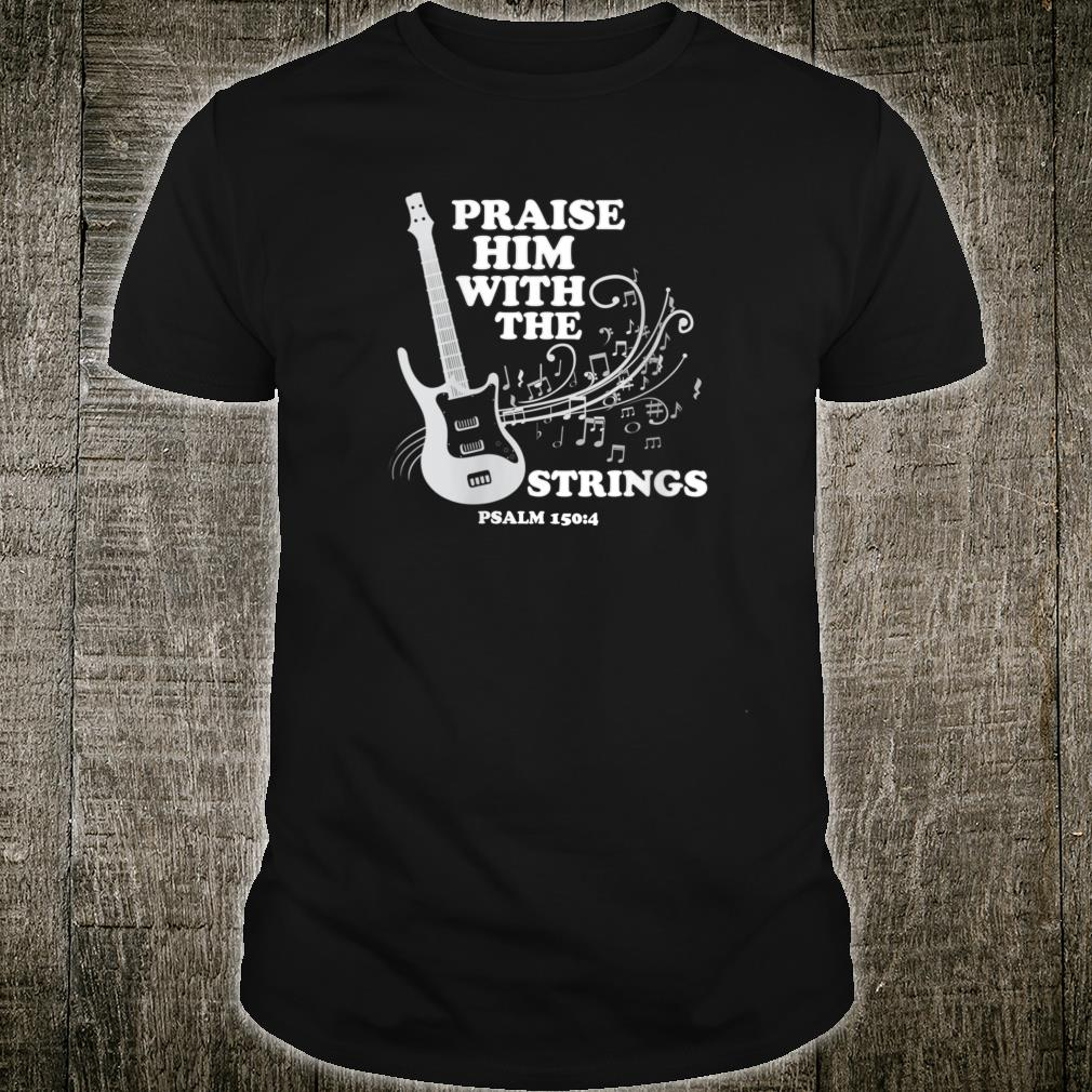 Praise Him With Strings Shirt