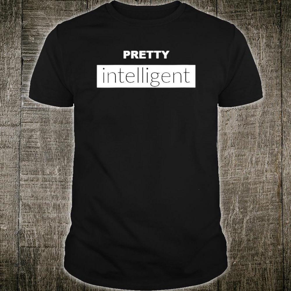 Pretty Intelligent Smart Brilliant Shirt