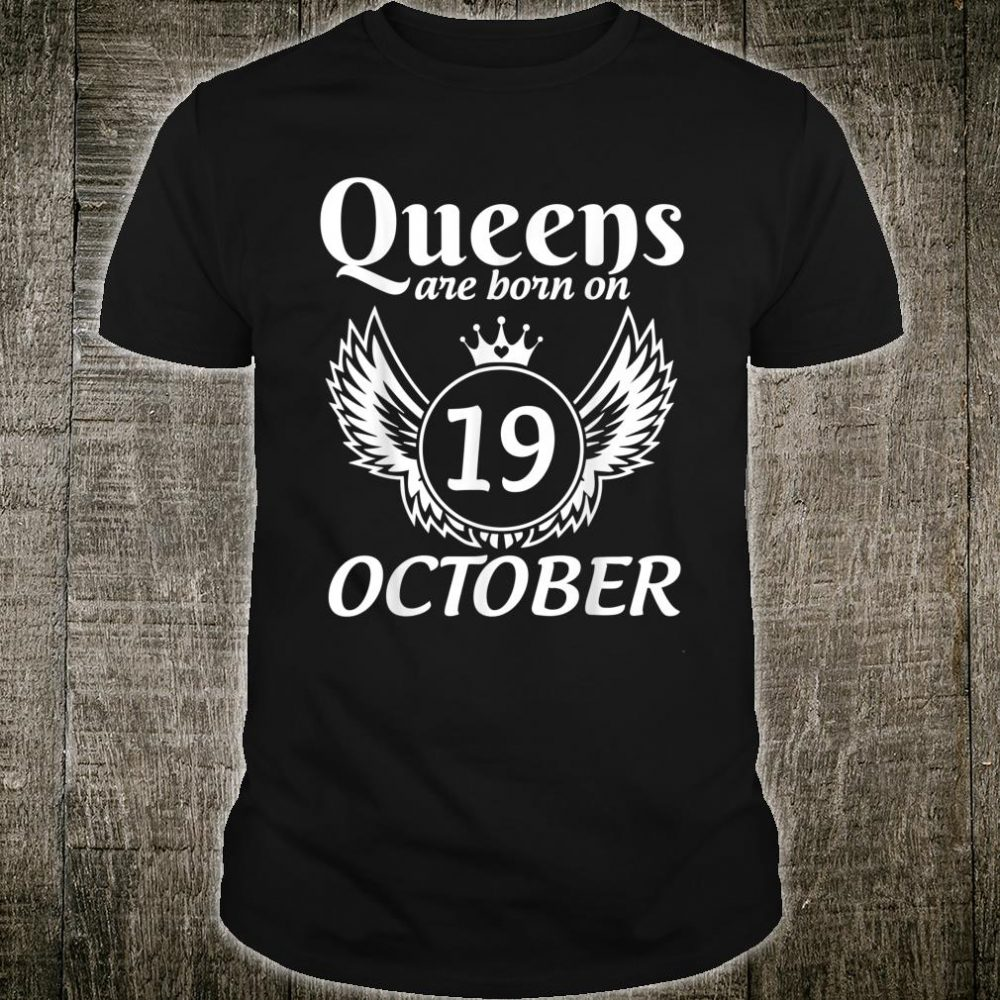 Queens Are Born On 19th October Happy Birthday To Me Mommy Shirt