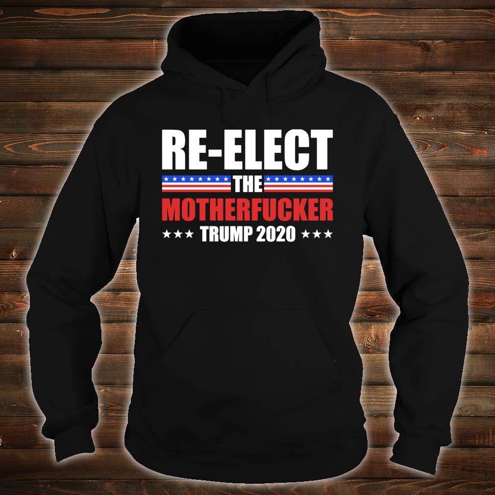 Re-elect The Motherfucker Trump 2020 Supporters Shirt hoodie