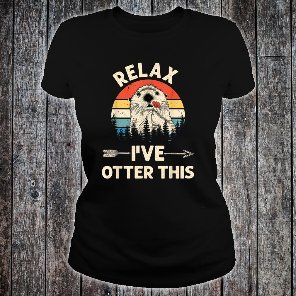 Relax I've Otter This Shirt ladies tee