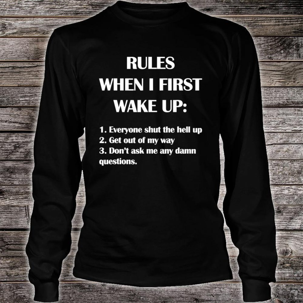 Rules when I first wake up Shirt long sleeved