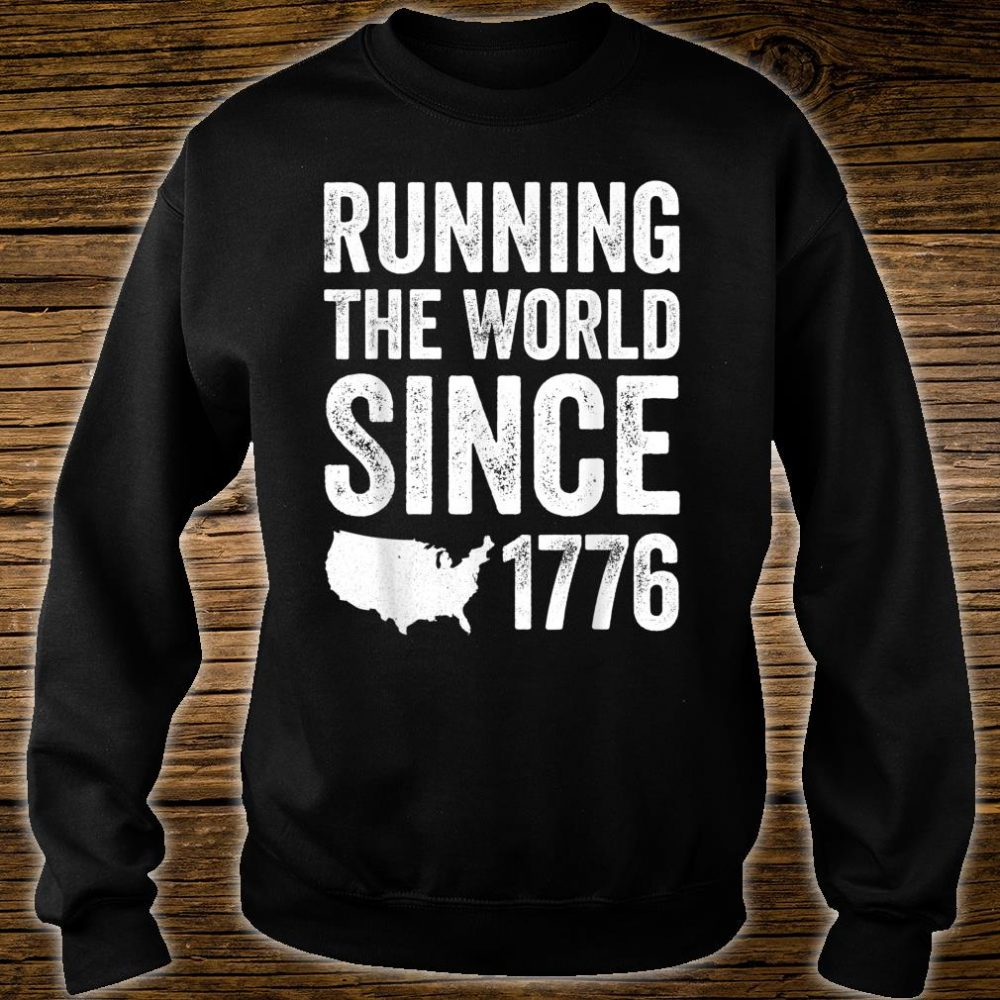 Running The World Since 1776 Shirt sweater