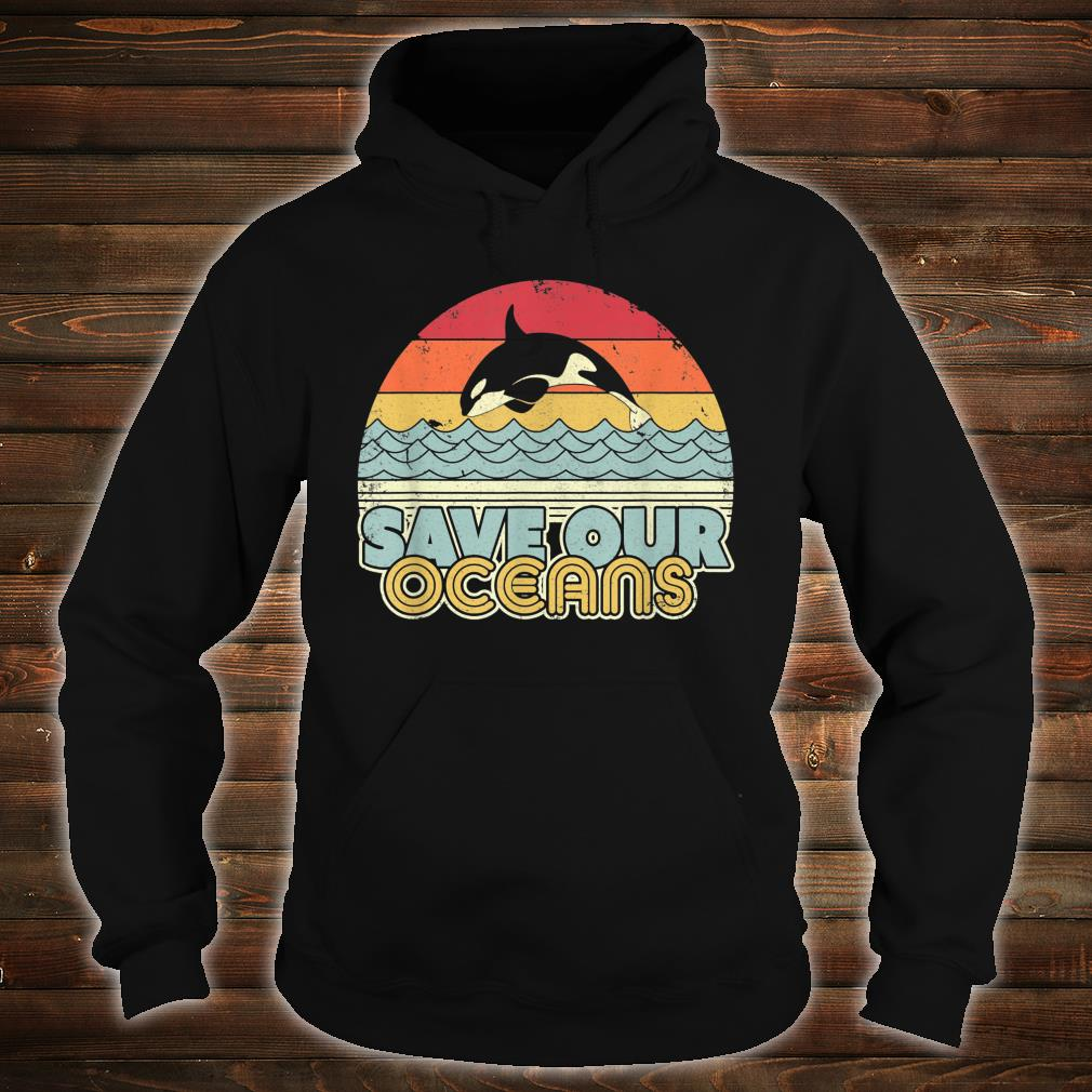 Save Our Oceans, Orca Whale Shirt hoodie