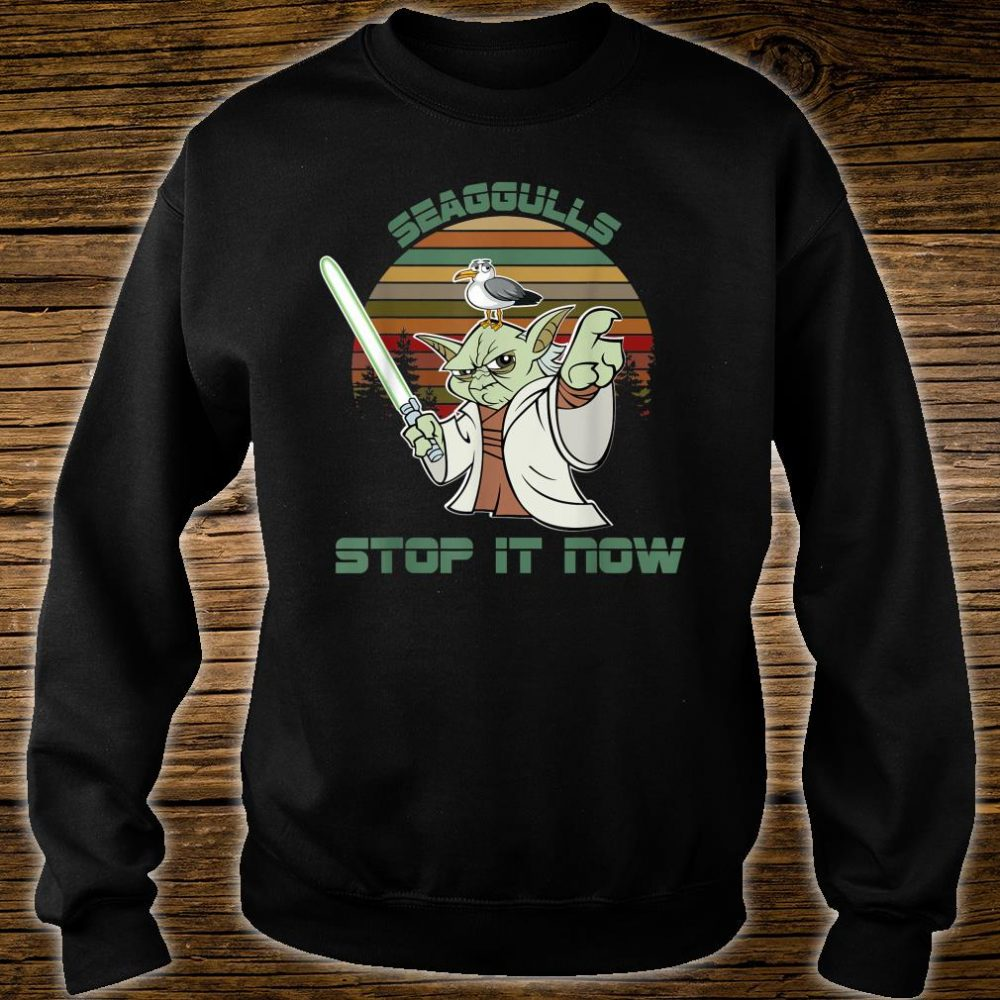 Seagulls Stop It Now Shirt sweater