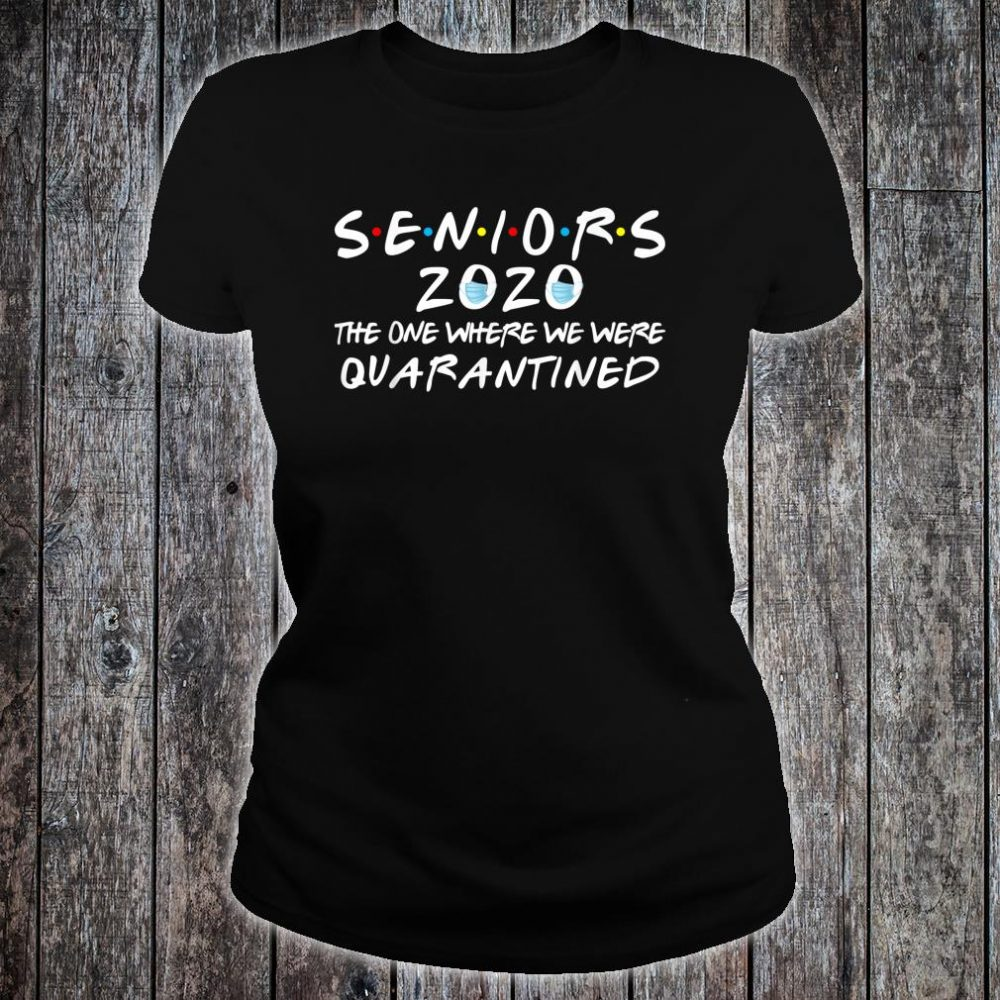 Seniors 2020 The One Where We Were Quarantined Shirt ladies tee