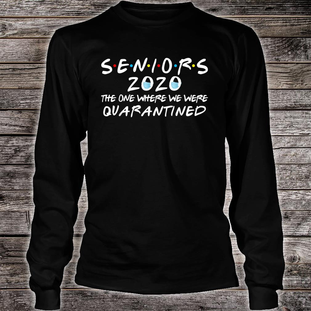 Seniors 2020 The One Where We Were Quarantined Shirt long sleeved