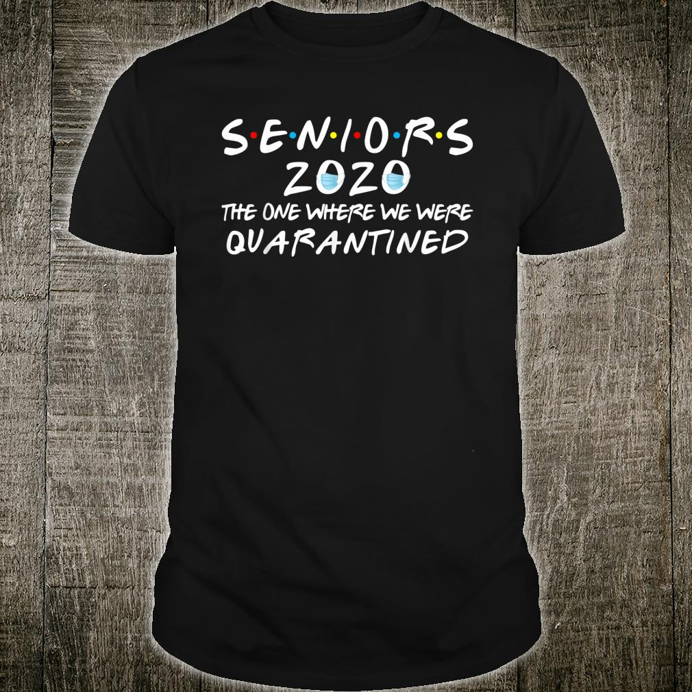 Seniors 2020 The One Where We Were Quarantined Shirt
