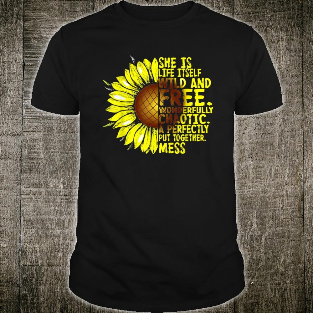 She Is Life Itself Wild And Free Sunflower Shirt