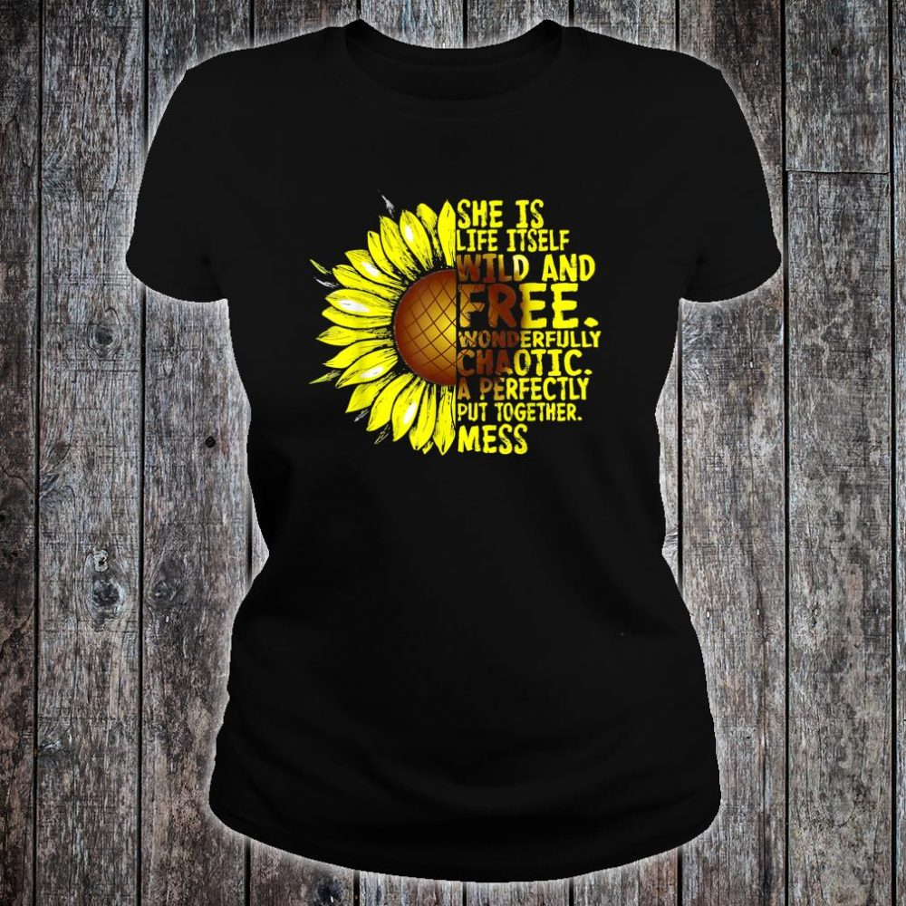 She Is Life Itself Wild And Free Sunflower Shirt ladies tee