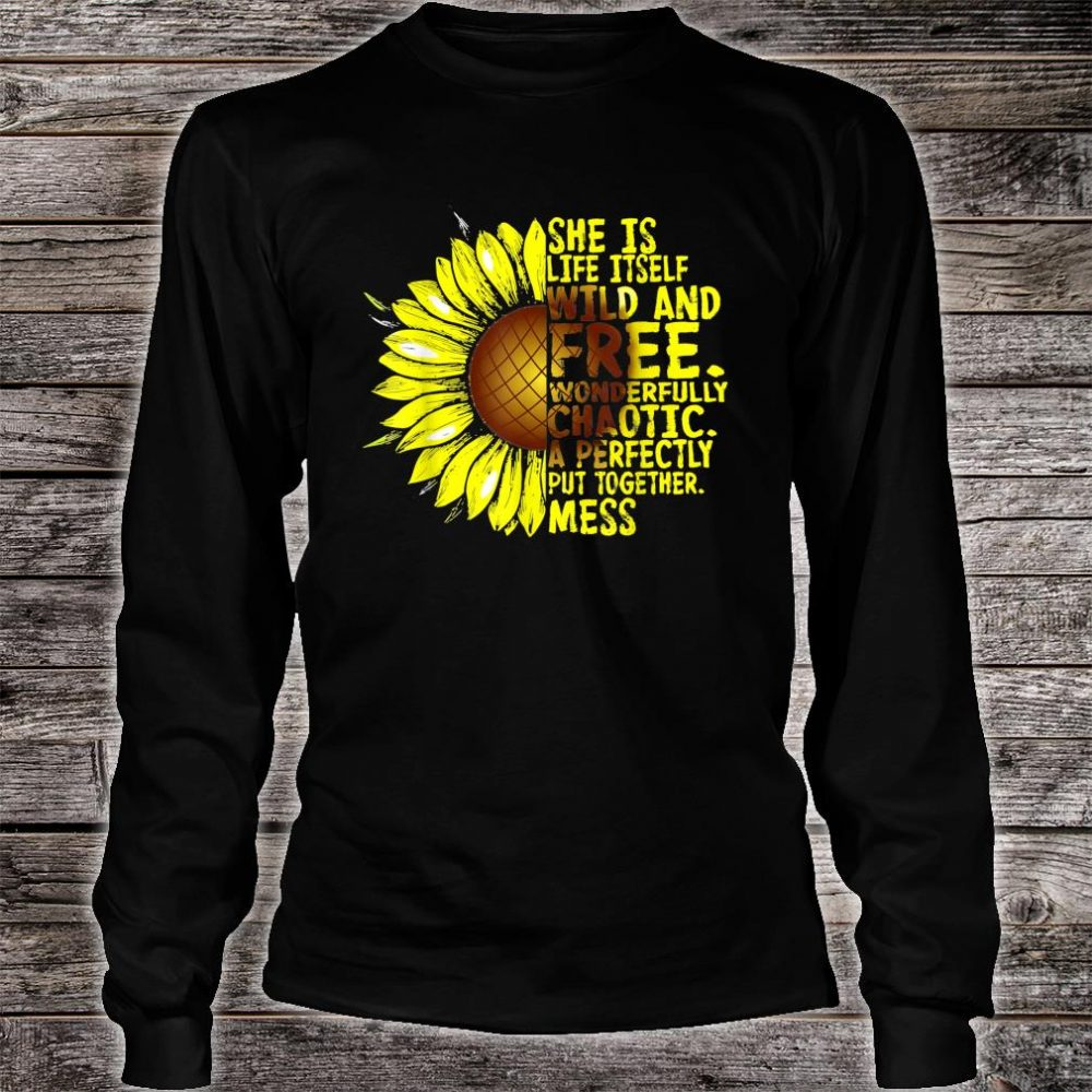 She Is Life Itself Wild And Free Sunflower Shirt long sleeved