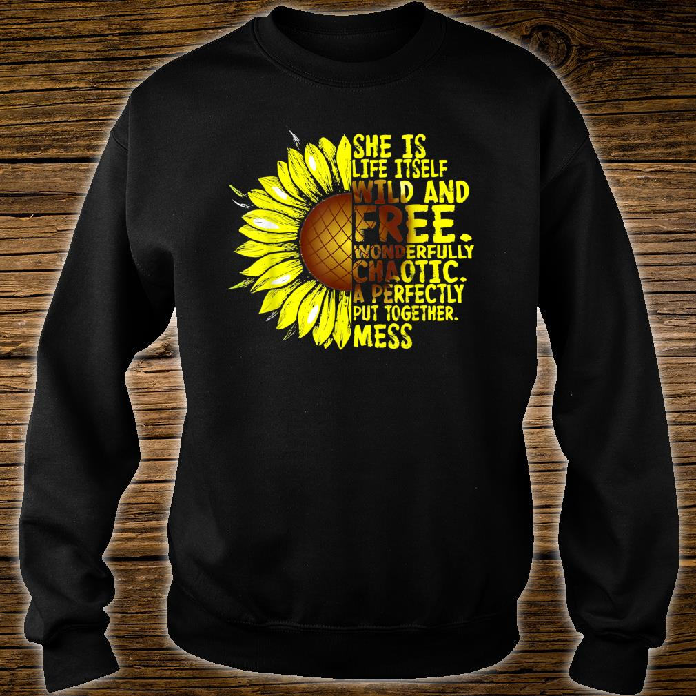 She Is Life Itself Wild And Free Sunflower Shirt sweater