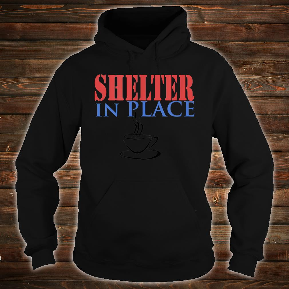 Shelter In Place with Coffee Shirt hoodie