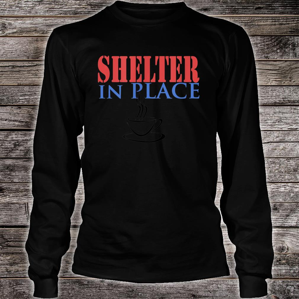 Shelter In Place with Coffee Shirt long sleeved