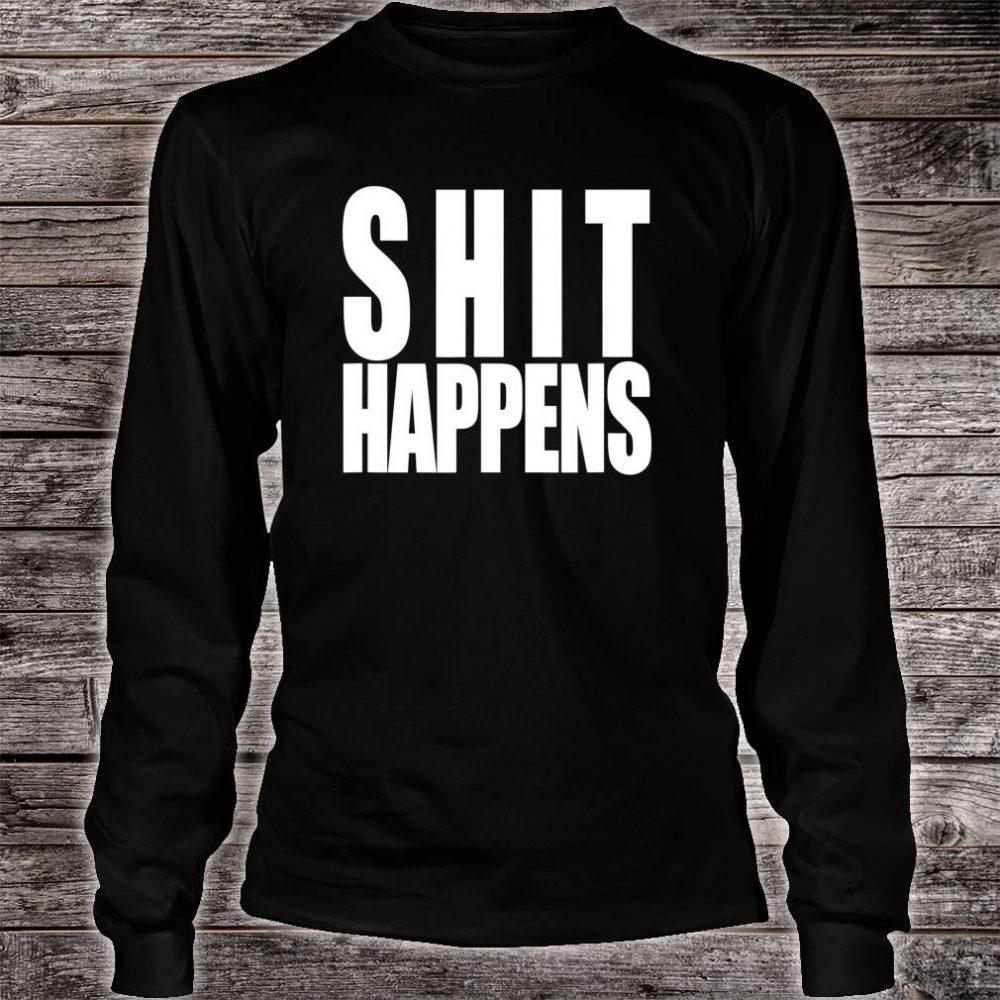 Shit Happens Shirt long sleeved