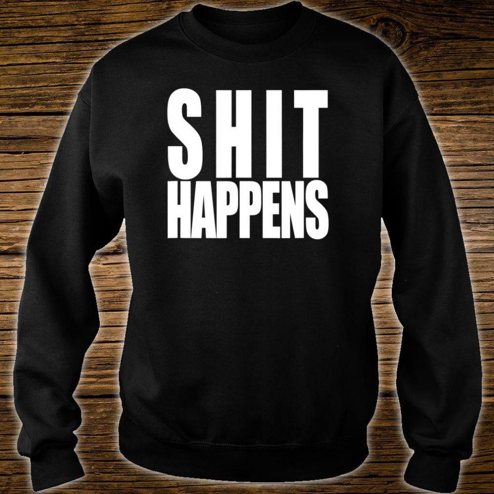 Shit Happens Shirt sweater