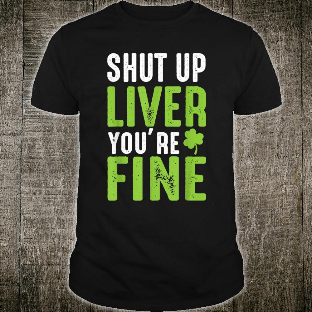 Shut Up Liver Youre Fine Shirt