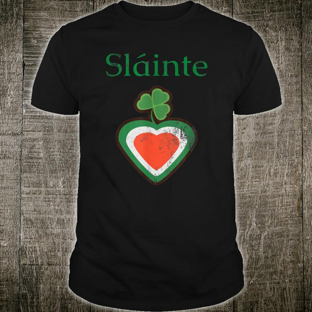 Slainte Cheers Good Health Irish Gaelic Distressed Shirt